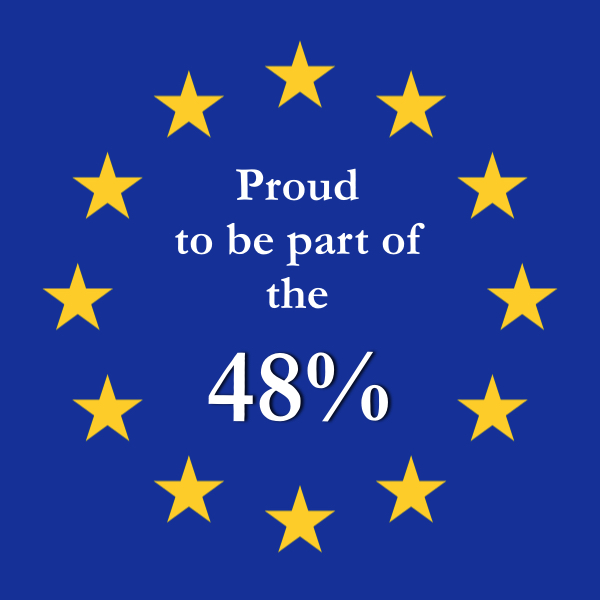 Proud to be part of the 48% who voted to Remain in the EU